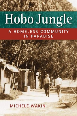 Hobo Jungle: A Homeless Community in Paradise