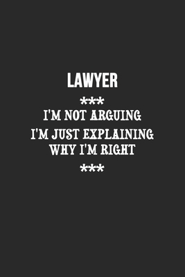 I'm Not Arguing I'm Just Explaining Why I'm Right Lawyer Notebook: Lined Notebook / Journal Gift, 120 Pages, 6x9, Soft Cover, Matte Finish