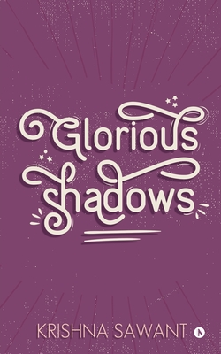 Glorious Shadows