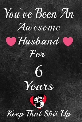 Ve Been An Awesome Husband For 6 Years