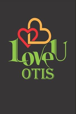 I Love You Otis: Fill In The Blank Book To Show Love And Appreciation To Otis For Otis's Birthday Or Valentine's Day To Write Reasons Why You Love Otis
