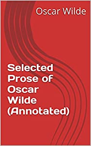 Selected Prose of Oscar Wilde (Annotated)