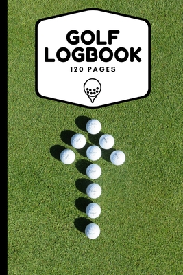 Golf Logbook: Record All Your Rounds of Golf and Track You Game Stats And Progress, Gift Idea For Golf Lovers (Men, Women, Kids) 6x9