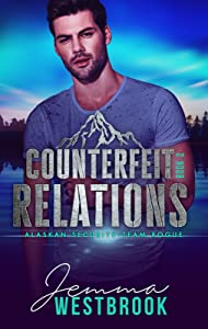 Counterfeit Relations (Alaskan Security-Team Rogue #2)