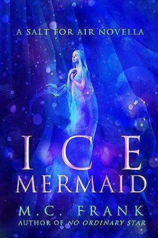 Ice Mermaid: a Salt for Air novella