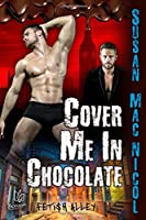 Cover Me In Chocolate (Fetish Alley)