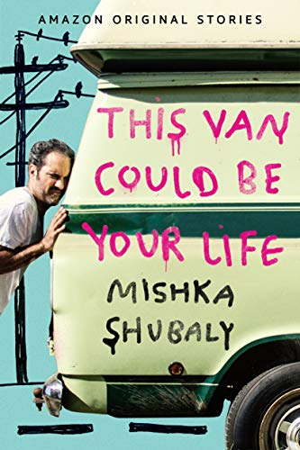 This Van Could Be Your Life - Mishka Shubaly