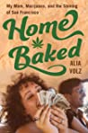 Home Baked: My Mom, Marijuana, and the Stoning of San Francisco