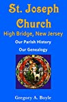 St. Joseph Church - High Bridge, New Jersey: Our Parish History, Our Genealogy