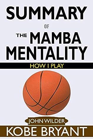 SUMMARY Of The Mamba Mentality: How I Play by Kobe Bryant