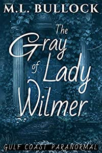 The Gray Lady of Wilmer (Gulf Coast Paranormal Book 15)