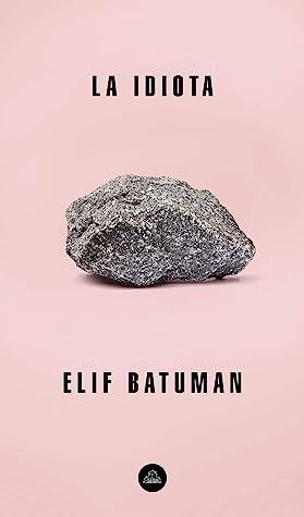 La idiota by Elif Batuman