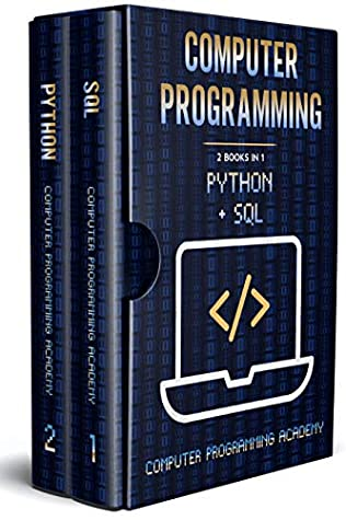 Computer Programming: 2 Books in 1: The Ultimate Crash Course to learn Python and Sql , with Practical Computer Coding Exercises