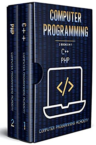 Computer Programming: 2 Books in 1: The Ultimate Crash Course to learn PHP and C++, with Practical Computer Coding Exercises