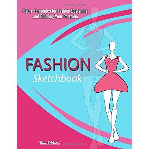 Fashion Sketchbook Figure Templates For Fashion Designing And Building Your Portfolio Fashion Sketchpad Figure Templates Perfect For Drawing Books Fashion Design Books And Fashion Sketchbooks By Fleur Belelart