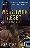 Worldwide Reset – Book 1: A Christian based Financial Collapse Survival Series