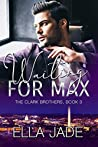 Waiting For Max (The Clark Brothers Book 3)