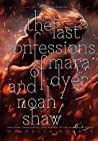 The Last Confessions of Mara Dyer and Noah Shaw (The Shaw Confessions, #3) ebook review