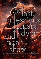 The Last Confessions of Mara Dyer and Noah Shaw (The Shaw Confessions, #3)