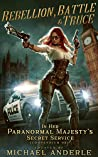 Rebellion, Battle And Truce (In Her Paranormal Majesty's Secret Service Book 2)