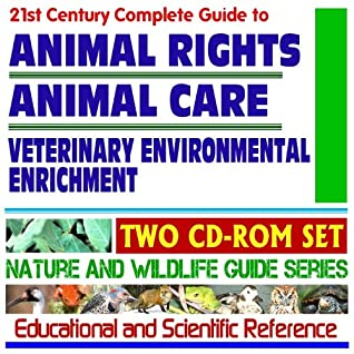 21st Century Complete Guide to Animal Rights, Animal Care, Veterinary Environmental Enrichment, Zoo and Circus Mammals, Primates, Farm Animals - Nature and Wildlife Guide Series (Two CD-ROM Set)