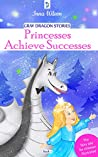 Gray Dragon Stories - Princesses Achieve Successes, Book 1, Fairy Tale for Children Illustrated: Rhyme for Kids Ages 6-8, 8-10 About The Princess and The Dragon