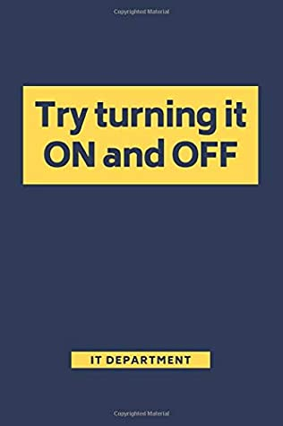Try Turning it On and Off: IT