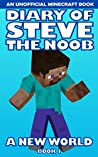 Diary of Steve the Noob: A New World (An Unofficial Minecraft Book) (Book 1) (Diary of Steve the Noob: A New World (Saga 2))