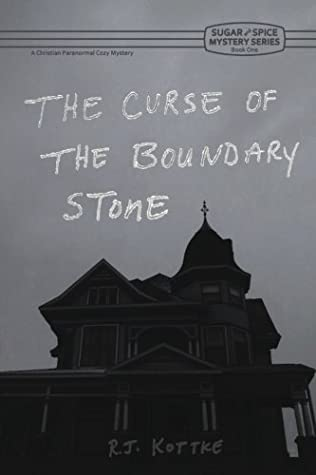 The Curse of the Boundary Stone: A Christian Paranormal Cozy Mystery (Sugar and Spice Mystery Series) (Volume 1)