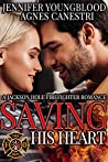 Saving His Heart (Jackson Hole Firefighter Romance Book 2)