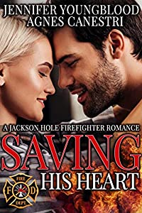 Saving His Heart (Jackson Hole Firefighter #2)