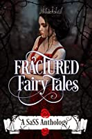 Fractured Fairy Tales: A SaSS Anthology