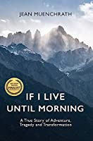 If I Live Until Morning: A True Story of Adventure, Tragedy and Transformation
