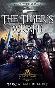 The Tiger's Wrath (Chronicles of An Imperial Legionary Officer #5)