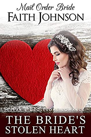 Mail Order Bride: The Bride's Stolen Heart: Clean and Wholesome Western Historical Romance (Winter Mail Order Brides Book 1)