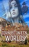 Torn Between Worlds: Steamy Historical Western Romance