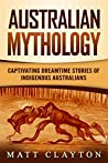 Australian Mythology: Captivating Dreamtime Stories of Indigenous Australians