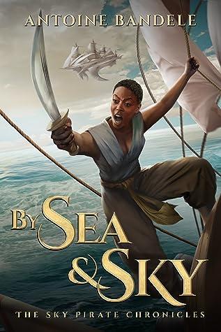 By Sea & Sky: An Esowon Story (The Sky Pirate Chronicles #1)