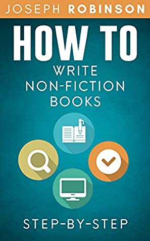 How To Write Non-Fiction Books: Start A Business Selling Your Knowledge, Step-By-Step
