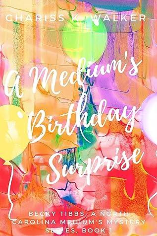 A Medium's Birthday Surprise by Chariss K. Walker