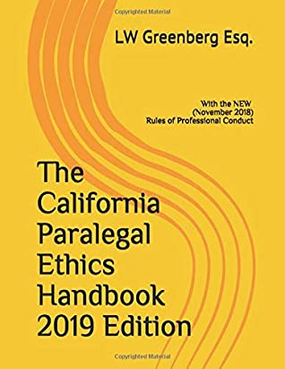 The California Paralegal Ethics Handbook 2019 Edition: with the New (November 2018) Rules of Professional Conduct