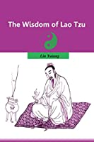 The Wisdom of Lao Tzu: Deeply Read the Tao Te Ching and Chuang Tzu