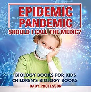Epidemic, Pandemic, Should I Call the Medic? Biology Books for Kids   Children's Biology Books