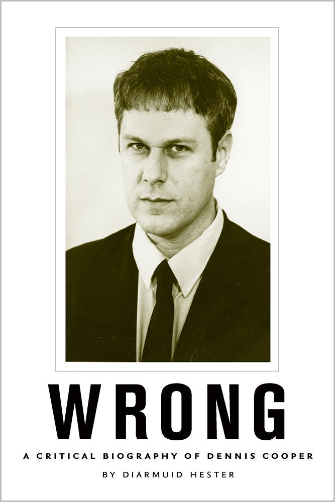 Wrong: A Critical Biography of Dennis Cooper