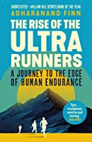 The Rise of the Ultra Runners: A Journey to the Edge of Human Endurance