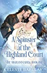 A Spinster at the Highland Court (The Highland Ladies, #1)