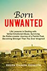 Born Unwanted: Life Lessons in Dealing with Verbal Emotional Abuse, Surviving the Roller-coaster Journey of a Painful Past, Becoming Stronger than You Ever Imagined