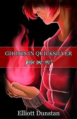 Ghosts in Quicksilver: Book One: Salt (Ghosts in Quicksilver, #1)