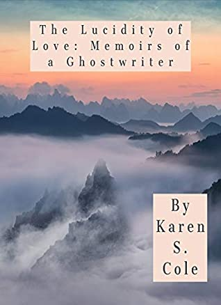 The Lucidity of Love: Memoirs of a Ghostwriter