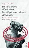 Hypatia: Yanlış da Olsa Düşünmek Hiç Düşünmemekten Daha İyidir